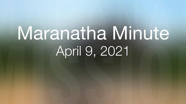 Maranatha Minute: April 9, 2021