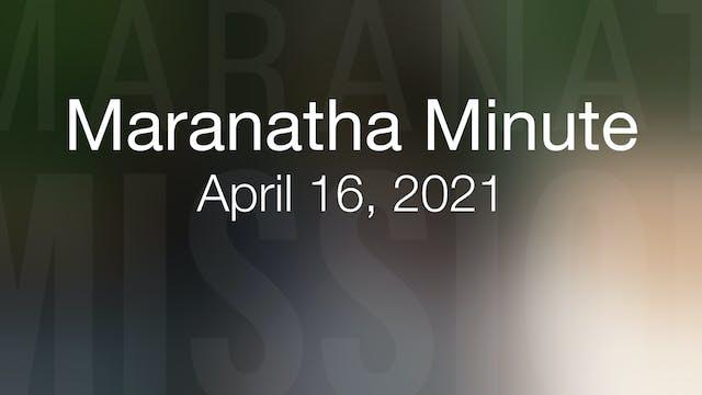 Maranatha Minute: April 16, 2021