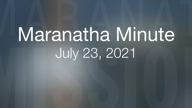 Maranatha Minute: July 23, 2021