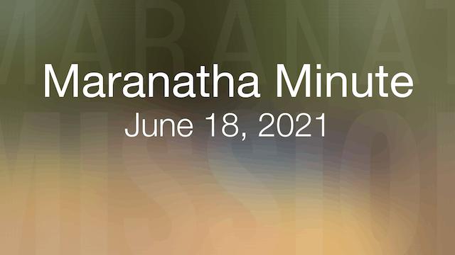 Maranatha Minute: June 18, 2021