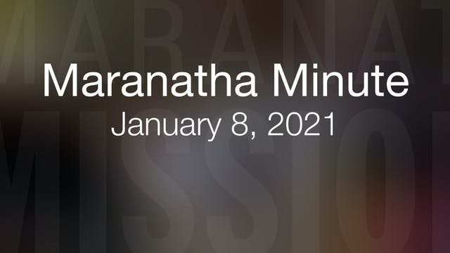 Maranatha Minute: January 8, 2021