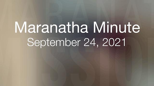 Maranatha Minute: September 24, 2021