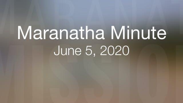 Maranatha Minute: June 5, 2020