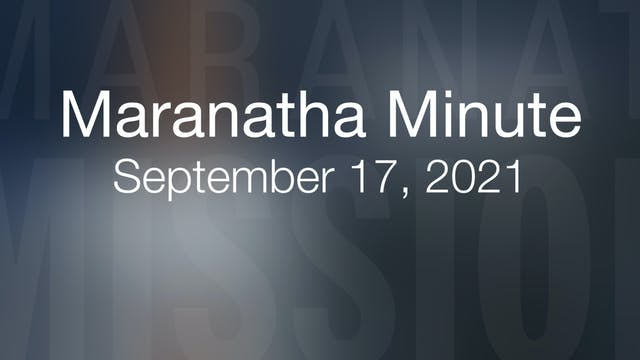 Maranatha Minute: September 17, 2021