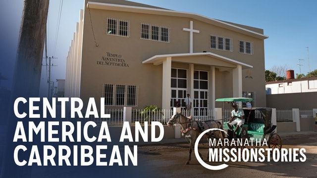 Maranatha Mission Stories: Central America and The Caribbean