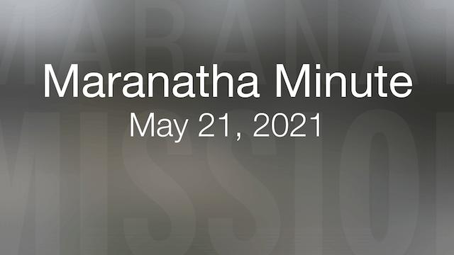 Maranatha Minute: May 21, 2021