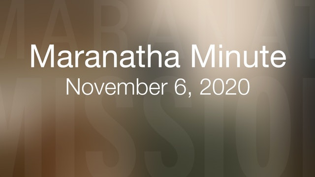 Maranatha Minute: November 6, 2020