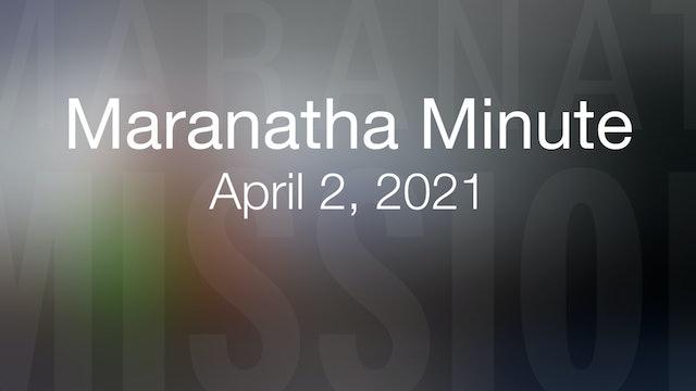Maranatha Minute: April 2, 2021