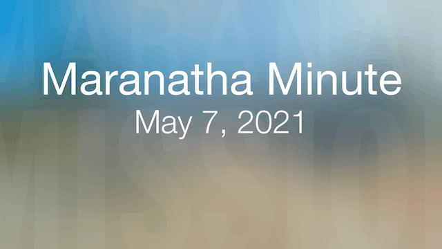 Maranatha Minute: May 7, 2021