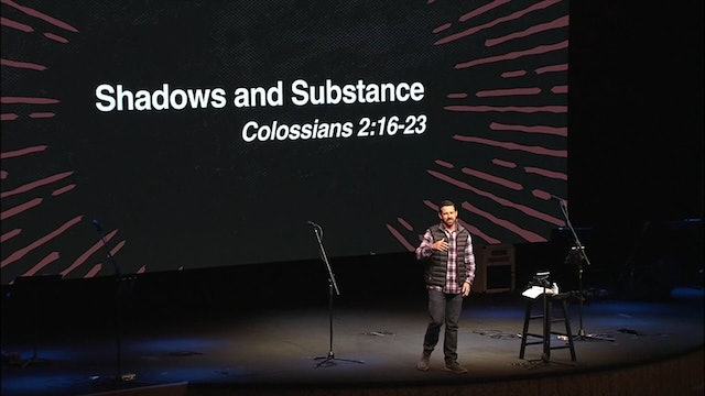 Shadows and Substance / Colossians, November 28, 2018