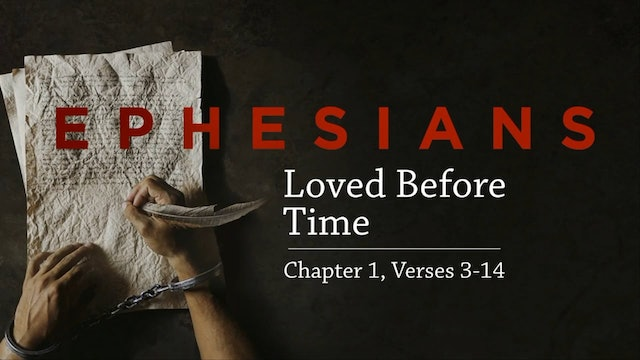 Loved Before Time / Ephesians, June 21, 2017