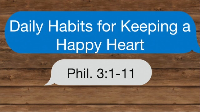 Daily Habits for Keeping A Happy Heart / Philippians, March 16, 2016