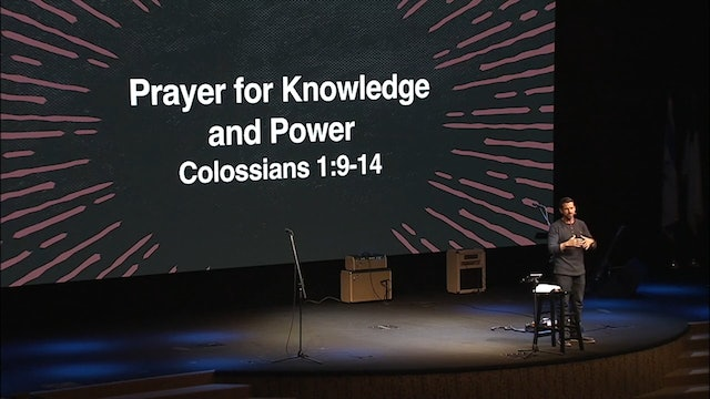 Prayer For Knowledge and Power / Colossians, October 17, 2018