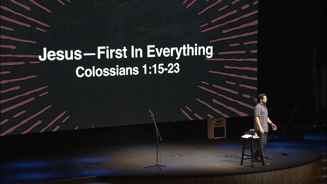 Jesus - First In Everything / Colossians, October 24, 2018