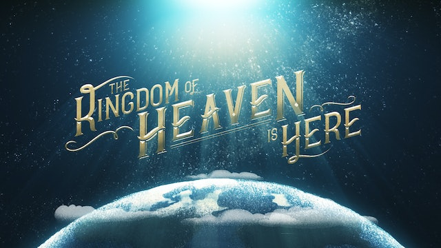 The Kingdom Of Heaven Is Here - June 6, 2020