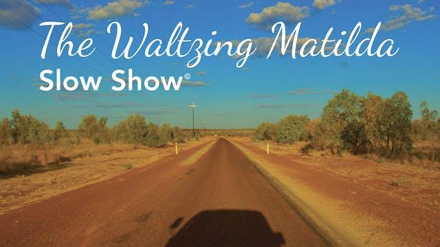 The Waltzing Matilda Slow Show