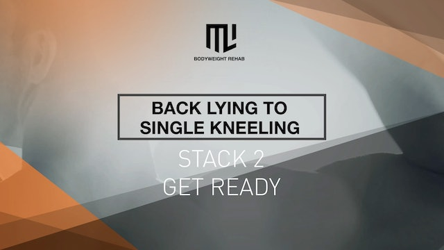 Stack 2- Back Lying to Single Kneeling