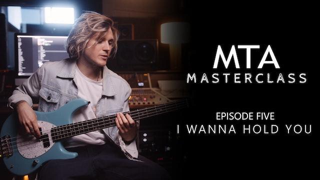 Masterclass - Episode 05: I Wanna Hold You