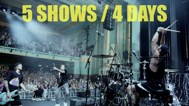 5 SHOWS / 4 DAYS