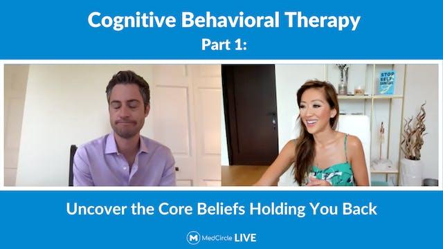 CBT Part 1: Uncover the Core Beliefs ...