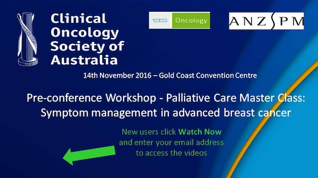 COSA Pre-conference Workshop Palliative Care Master Class:Symptom management in advanced breast cancer