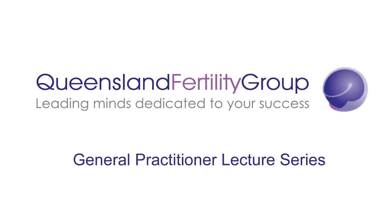 Queensland Fertility Group GP Lecture Series