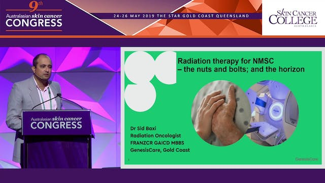 Radiation Oncology for Non Melanoma Skin Cancer The nuts and bolts and the horizon Dr Sid Baxi