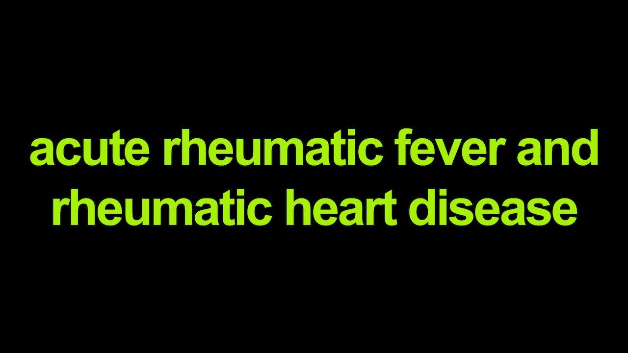 Acute Rheumatic Fever and Rheumatic Heart Disease