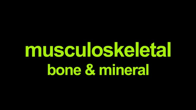 Musculoskeletal - bone & mineral