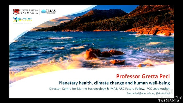 Planetary health, climate change and human well being Prof Gretta Pecl