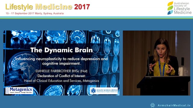 The Dynamic Brain Influencing neuroplasticity to reduce depression and cognitive impairment Danielle Fairbrother
