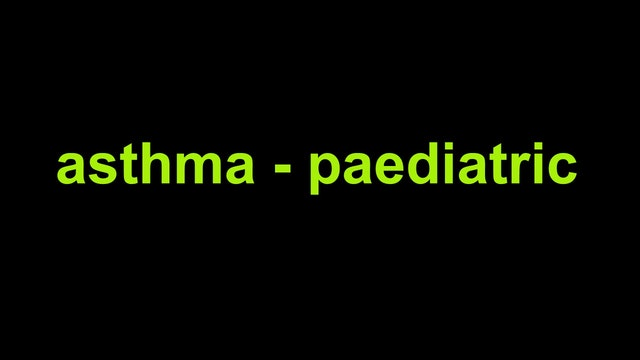 Asthma - Paediatric