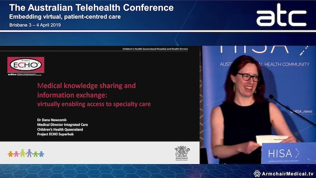 Enabling medical knowledge sharing and information exchange Virtually enabling access to speciality care Dr Dana Newcomb Medical Director Integrated Care, Children's Health Queensland Hospital & Health Service