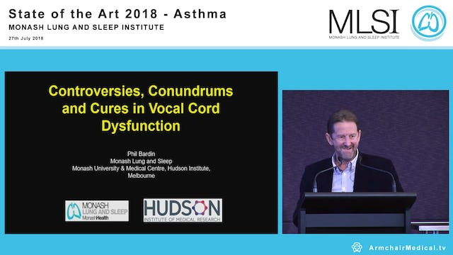 Controversies, conundrums and cures in Vocal Cord Dysfunction Professor Phil Bardin