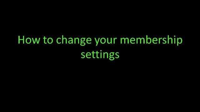 How to change your membership settings