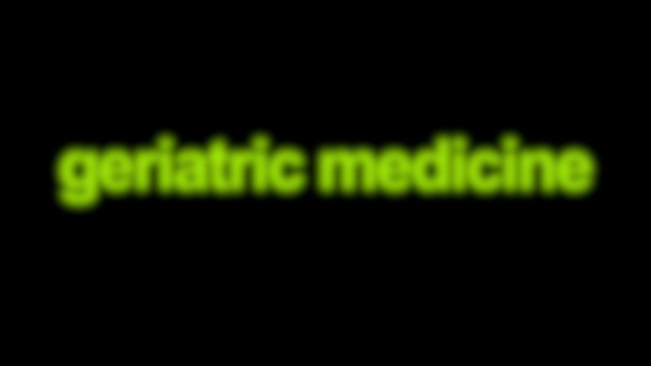 Geriatric medicine Blurred