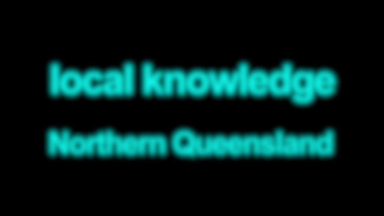 Local knowledge Northern Queensland Blurred