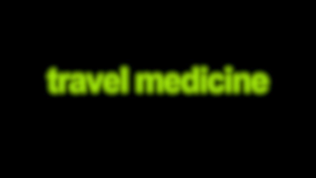 Travel Medicine Blurred