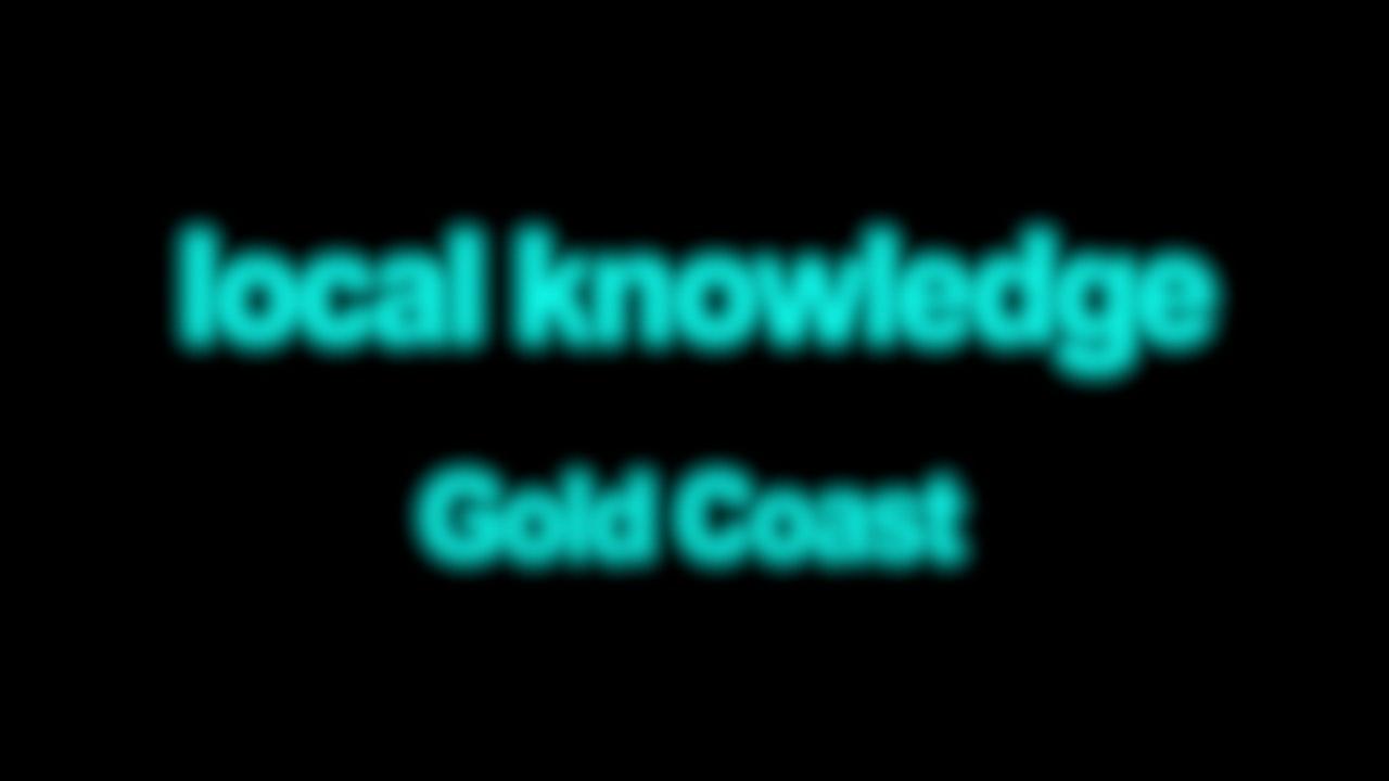 Local knowledge Gold Coast Blurred