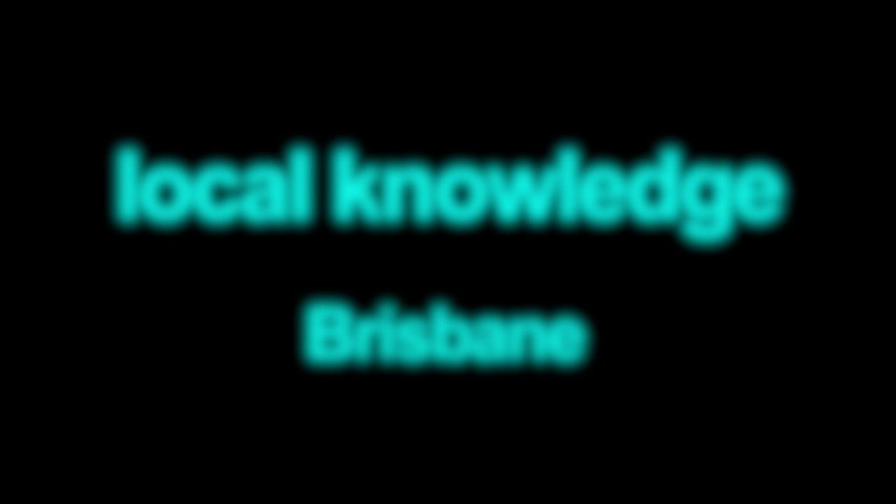Local knowledge Brisbane Blurred