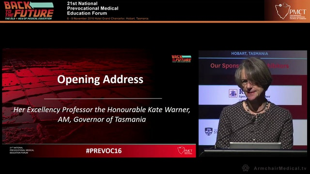 Opening Address Her Excellency Professor the Honourable Kate Warner, AM, Governor of Tasmania