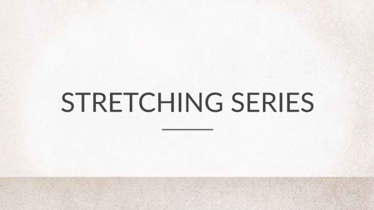 Stretching Series