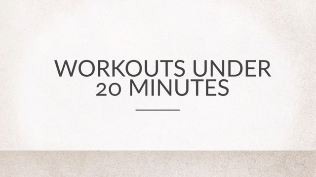 Workouts Under 20 Minutes