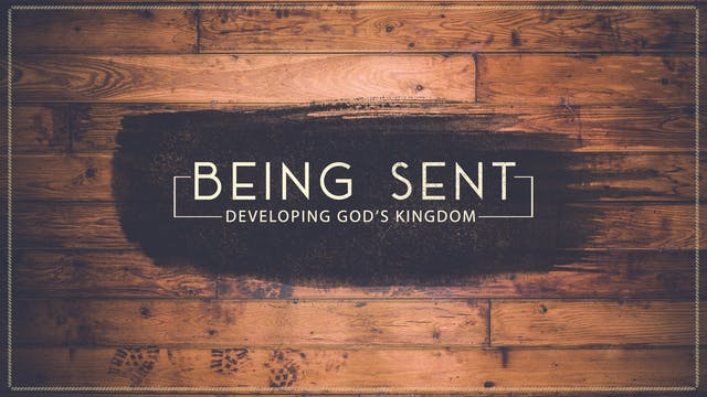 Being Sent: Developing God's Kingdom ...