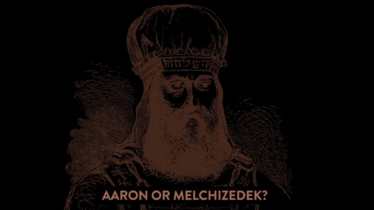 Aaron or Melchizedek?