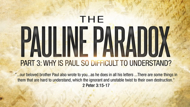 """The Pauline Paradox Series - Part 3 """"Why Is Paul So Difficult to Understand?"""""""
