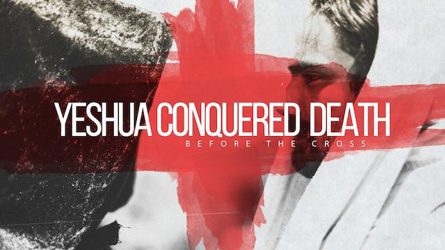 Yeshua Conquered Death Before the Cro...