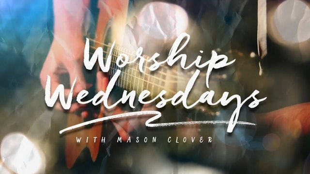 Worship Wednesday Episode 1 | Mason Clover
