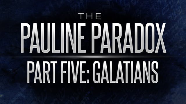 "The Pauline Paradox - Part 5 ""Galatians"""