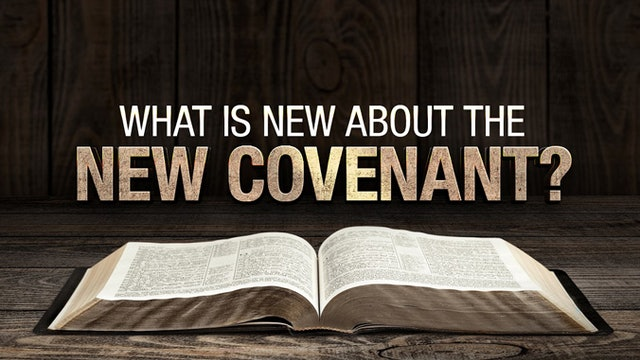 What is New about the New Covenant? (Hebrews 8)